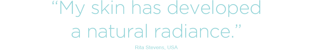 My skin has developed a natural radiance - Rita Stevens, USA