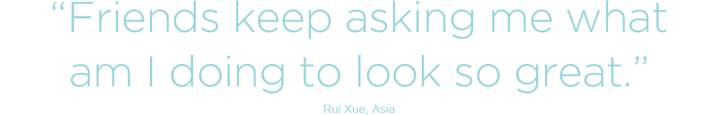 Friends keep asking me what am I doing to look so great - Rui Xue, Asia